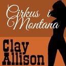 Clay Allison - Cirkus i Montana (oförkortat)/William Marvin Jr, Clay Allison