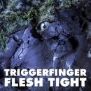 Flesh Tight/Triggerfinger