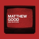Bad Guys Win/Matthew Good