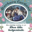 Den lille helgeninde - Barbara Cartland - Den udødelige samling 30 (uforkortet)/Barbara Cartland