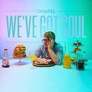 We've Got Soul/Chapel