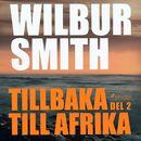 Tillbaka till Afrika, del 2 (oförkortat)/Wilbur Smith