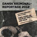 Kærlighed og trusler endte med drab - Dansk Kriminalreportage (uforkortet)/Jens Flyger