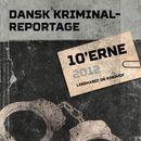 10'erne 2012 - Dansk Kriminalreportage (uforkortet)/Diverse