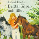 Britta, Silver och fölet (oförkortat)/Lisbeth Pahnke