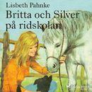 Britta och Silver på ridskolan (oförkortat)/Lisbeth Pahnke