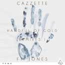Handful Of Gold (feat. JONES) [Remixes I]/Cazzette