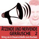 Ätzende und Nervende Geräusche, Vol. 2 - Bring sie in Dauerschleife zum Kochen/Todster