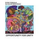 Opportunity for Unity/Ryan Carniaux / Ra-Kalam Bob Moses
