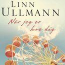 Når jeg er hos dig (uforkortet)/Linn Ullmann