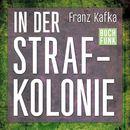 In der Strafkolonie (Ungekürzt)/Franz Kafka