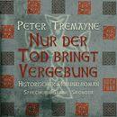 Nur der Tod bringt Vergebung (Ungekürzt)/Peter Tremayne