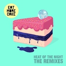 Heat Of The Night (Remixes)/Eat More Cake