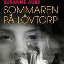 Sommaren på Lövtorp (oförkortat)/Susanne Jobs