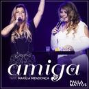 Amiga (Participação especial de Marília Mendonça) [Ao vivo]/Paula Mattos