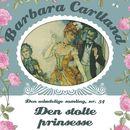 Den stolte prinsesse - Barbara Cartland - Den udødelige samling 54 (uforkortet)/Barbara Cartland