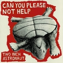 Can You Please Not Help/Two Inch Astronaut