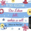 Das Leben fällt, wohin es will (Gekürzt)/Petra Hülsmann