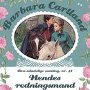 Hendes redningsmand - Barbara Cartland - Den udødelige samling 48 (uforkortet)/Barbara Cartland