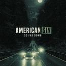 So Far Down/American Sin