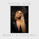 What A Feeling/Drew Ryn