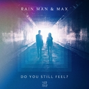 Do You Still Feel? (feat. MAX)/Rain Man & MAX