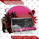 Playing with Fire/Drownsoda
