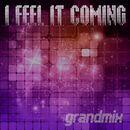 I Feel It Coming/Grandmix