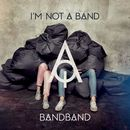 Bandband/I'm Not A Band