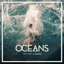 Oceans/I'm Not A Band