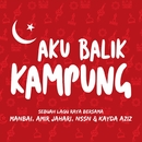 Aku Balik Kampung/Man Bai, Amir Jahari, NSSN & Kayda Aziz