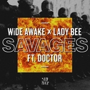 Savages (feat. Doctor)/WiDE AWAKE & Lady Bee