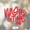 Waste of Time/Snow Tha Product