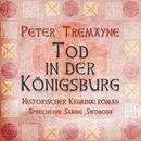 Tod in der Königsburg (Ungekürzt)/Peter Tremayne