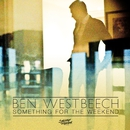 Something for the Weekend/Ben Westbeech