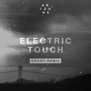 Electric Touch (Grant Remix)/A R I Z O N A