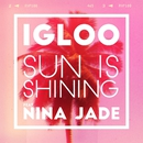 Sun Is Shining (feat. Nina Jade)/Igloo