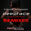 I Want To Live (Remixes)/Trevor Simpson & Deepface