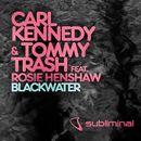 Blackwater (feat. Rosie Henshaw)/Carl Kennedy & Tommy Trash