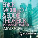 Live Your Life (feat. Shawnee Taylor)/Erick Morillo & Eddie Thoneick
