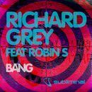 Bang (feat. Robin S) [Dirty Secretz & Grey Boom Mix]/Richard Grey