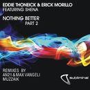 Nothing Better, Pt. 2 (feat. Shena) [Remixes]/Eddie Thoneick & Erick Morillo