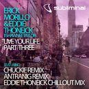 Live Your Life, Pt. 3 (feat. Shawnee Taylor) [Remixes]/Erick Morillo & Eddie Thoneick