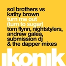 Turn Me Out (Turn to Sugar) [Remixes]/Sol Brothers & Kathy Brown