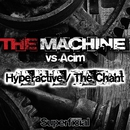 Hyperactive / The Chant (The Machine vs. Acim)/The Machine & Acim