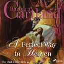 A Perfect Way to Heaven - The Pink Collection 44 (Unabridged)/Barbara Cartland