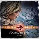 Magisches Erbe - Bloodlines 3 (Ungekürzt)/Richelle Mead