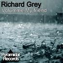 Volumme / My Friend/Richard Grey