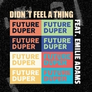 Didn't Feel A Thing (feat. Emilie Adams)/Future Duper, Emilie Adams
