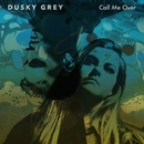 Call Me Over/Dusky Grey